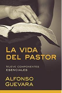 La vida del pastor / The Pastors Life: Nueve componentes esenciales (Spanish Edition)