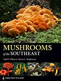 Mushrooms of the Southeast: Timber Press Field Guide (A Timber Press Field Guide)