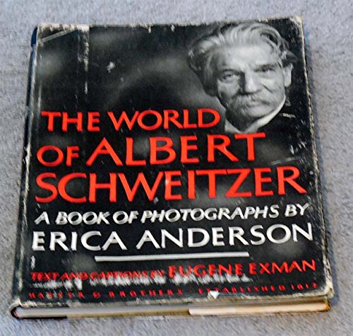 The World Of Albert Schweitzer by Erica Anderson and Eugene Exman