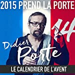 2015 prend la Porte - Le calendrier de l'avent du 16 au 31 juillet 2015 | Didier Porte