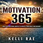Motivation 365: Daily Inspirational Quotes to Achieve Your Goals and Dreams | Kelli Rae