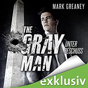 Mark Greaney - Unter Beschuss (The Gray Man 2)