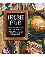 Irish Pub: Gather Around the Dinner Table for Classic Irish Comfort Foods-Plenty of Potatoes, Hearty Soups and Much More