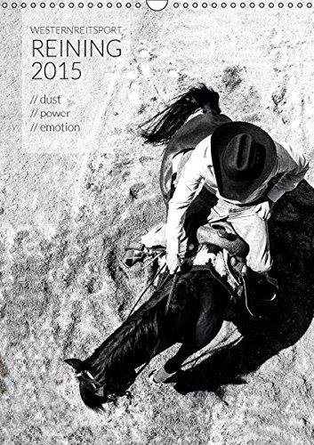 Westernreitsport Reining 2015 (Wandkalender 2015 DIN A3 hoch): Reining - die wohl spektakulärste Westernreitdisziplin, die mit kraftvollen Manövern ... (Monatskalender, 14 Seiten) (CALVENDO Tiere)