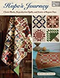 Hope's Journey: Classic Blocks, Reproduction Quilts, and Stories of Bygone Days