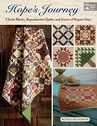Hope's Journey: Classic Blocks, Reproduction Quilts, and Stories of Bygone Days by That Patchwork Place