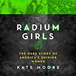 The Radium Girls: The Dark Story of America's Shining Women | Kate Moore