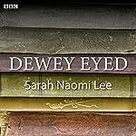 Dewey Eyed: A BBC Radio 4 dramatisation | Sarah Naomi Lee