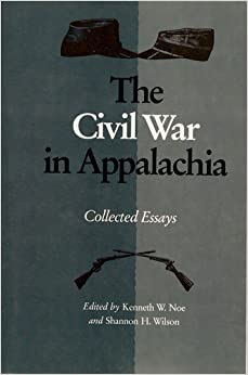 the civil war in appalachia collected essays kenneth w noe  the civil war in appalachia collected essays