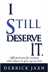 I Still Deserve It.: Affirmations for Women Who Refuse to Give Up on Love Paperback