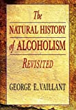 The Natural History of Alcoholism Revisited, George E. Vaillant, 0674603788