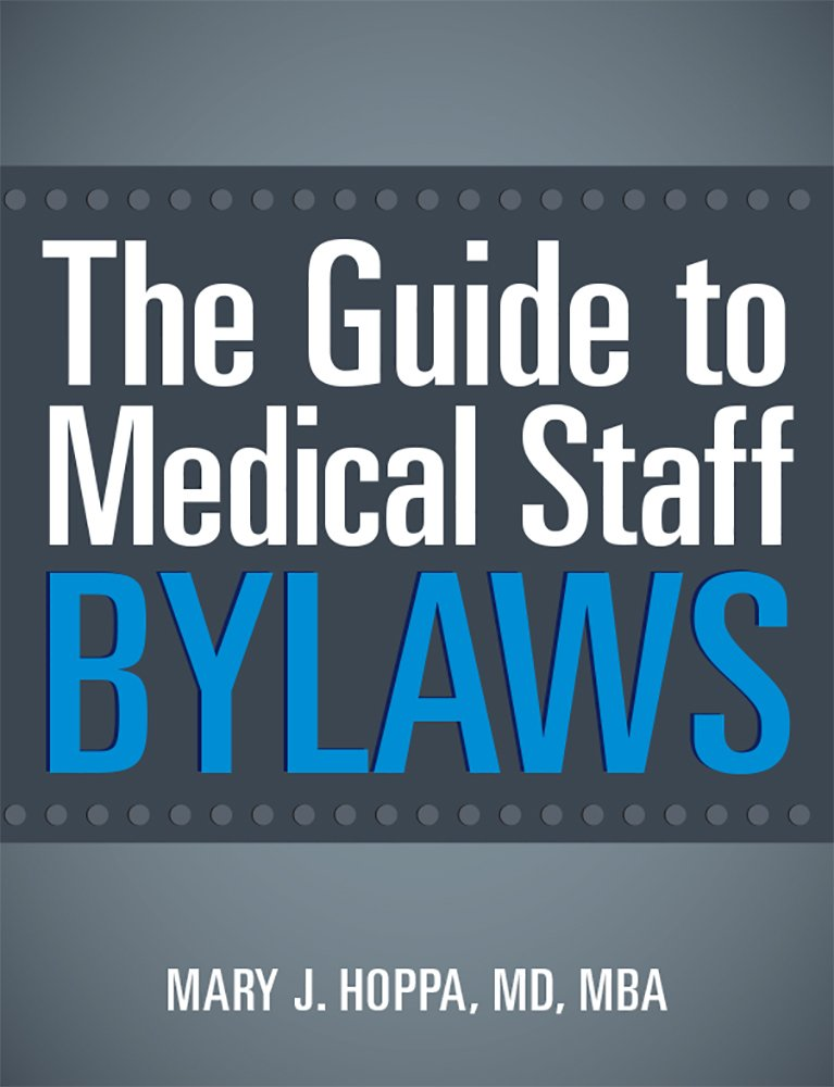 The Guide to Medical Staff Bylaws, Fourth Edition