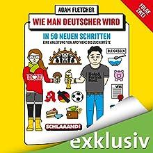 Wie man Deutscher wird in 50 neuen Schritten: Eine Anleitung von Apotheke bis Zuckertüte Hörbuch von Adam Fletcher Gesprochen von: Otto Strecker