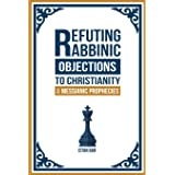 Refuting Rabbinic Objections to Christianity & Messianic Prophecies
