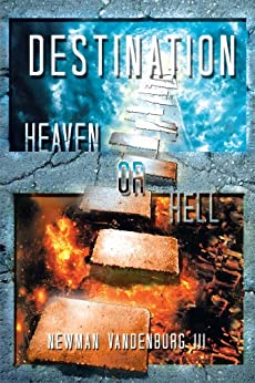 Destination : Heaven or Hell by [Newman Vandenburg III]