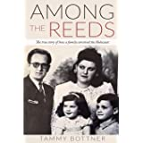 Among the Reeds: The true story of how a family survived the Holocaust (Holocaust Survivor True Stories WWII)