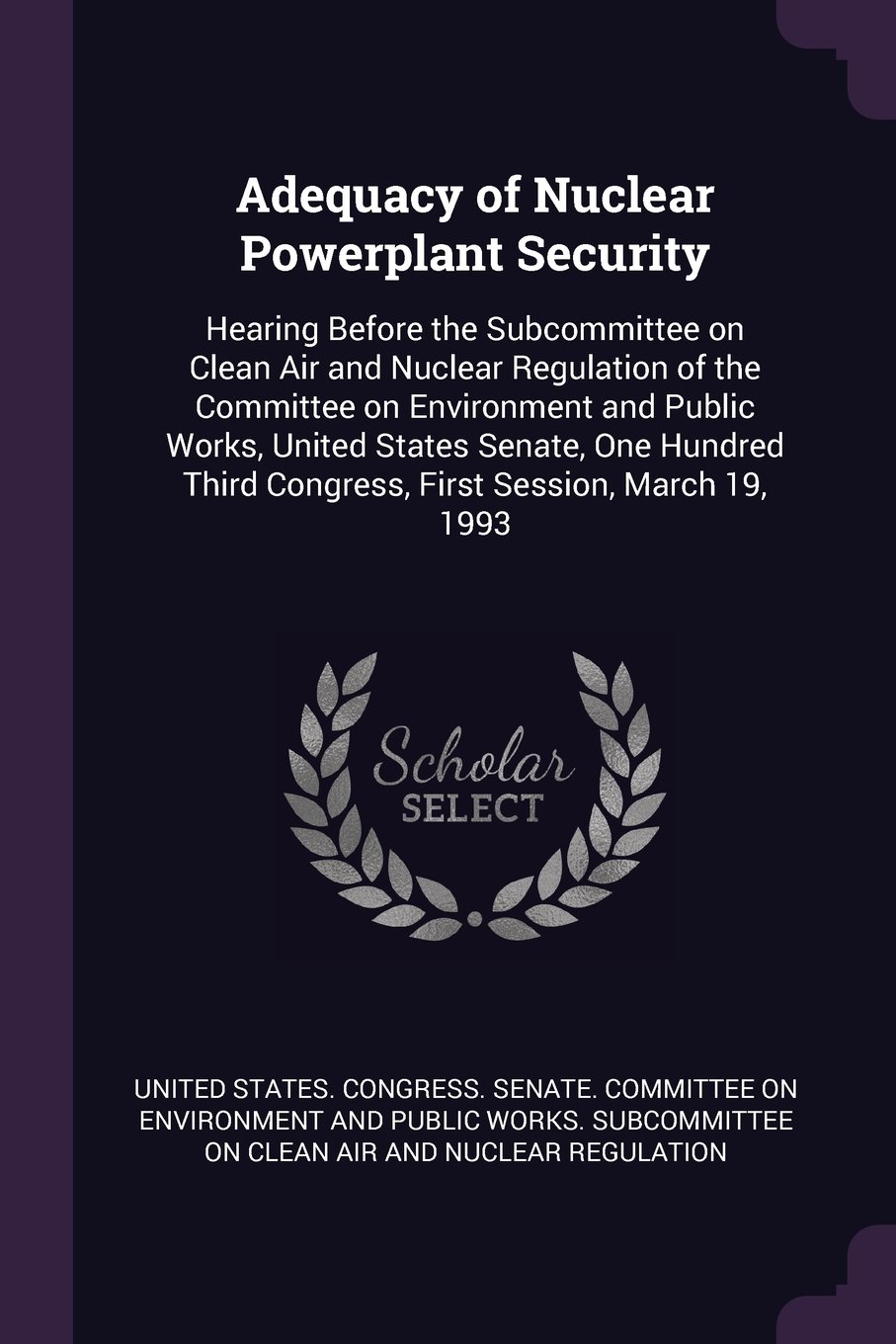 Download Adequacy of Nuclear Powerplant Security: Hearing Before the Subcommittee on Clean Air and Nuclear Regulation of the Committee on Environment and ... Third Congress, First Session, March 19, 1993 PDF