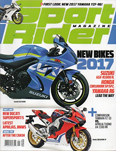 Sport Rider Magazine 2016 NEW BIKES FOR 2017: SUZUKI GSX-R1000/R, HONDA CBR1000RR SP/SP2, YAMAHA R6 LEAD THE WAY First Look: Yamaha YZF-R6