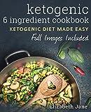 Ketogenic Cookbook: 6 Ingredient Cookbook: 50 Recipes, Made in 20 Minutes