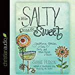 A Little Salty to Cut the Sweet: Southern Stories of Faith, Family, and Fifteen Pounds of Bacon | Sophie Hudson