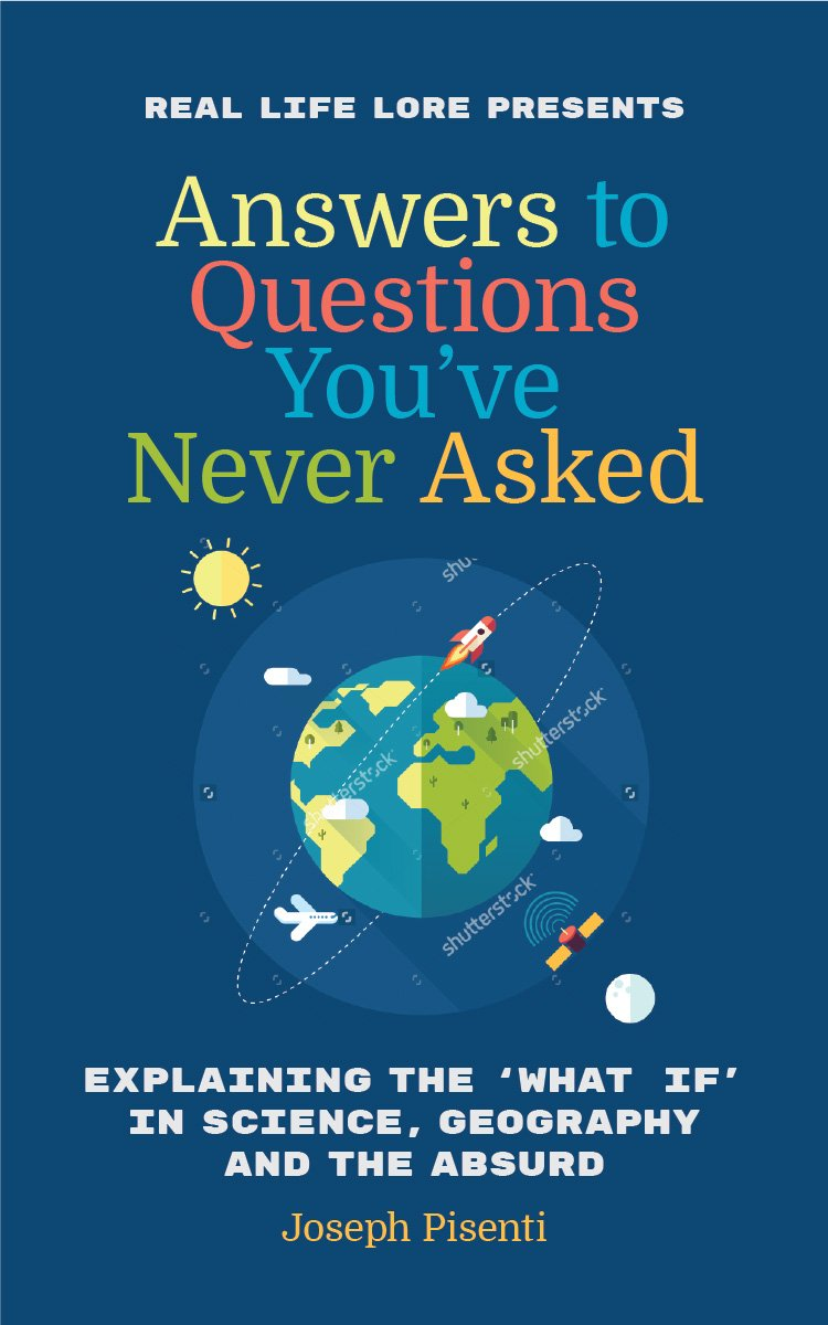 Answers To Questions You've Never Asked  Explaining The What If In Science Geography And The Absurd