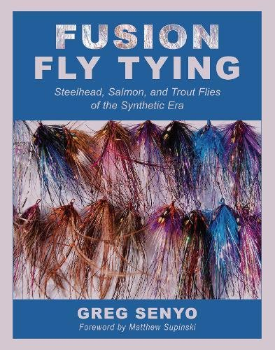 Fusion Fly Tying: Steelhead, Salmon, and Trout Flies of the Synthetic Era Fly Tying Salmon Flies