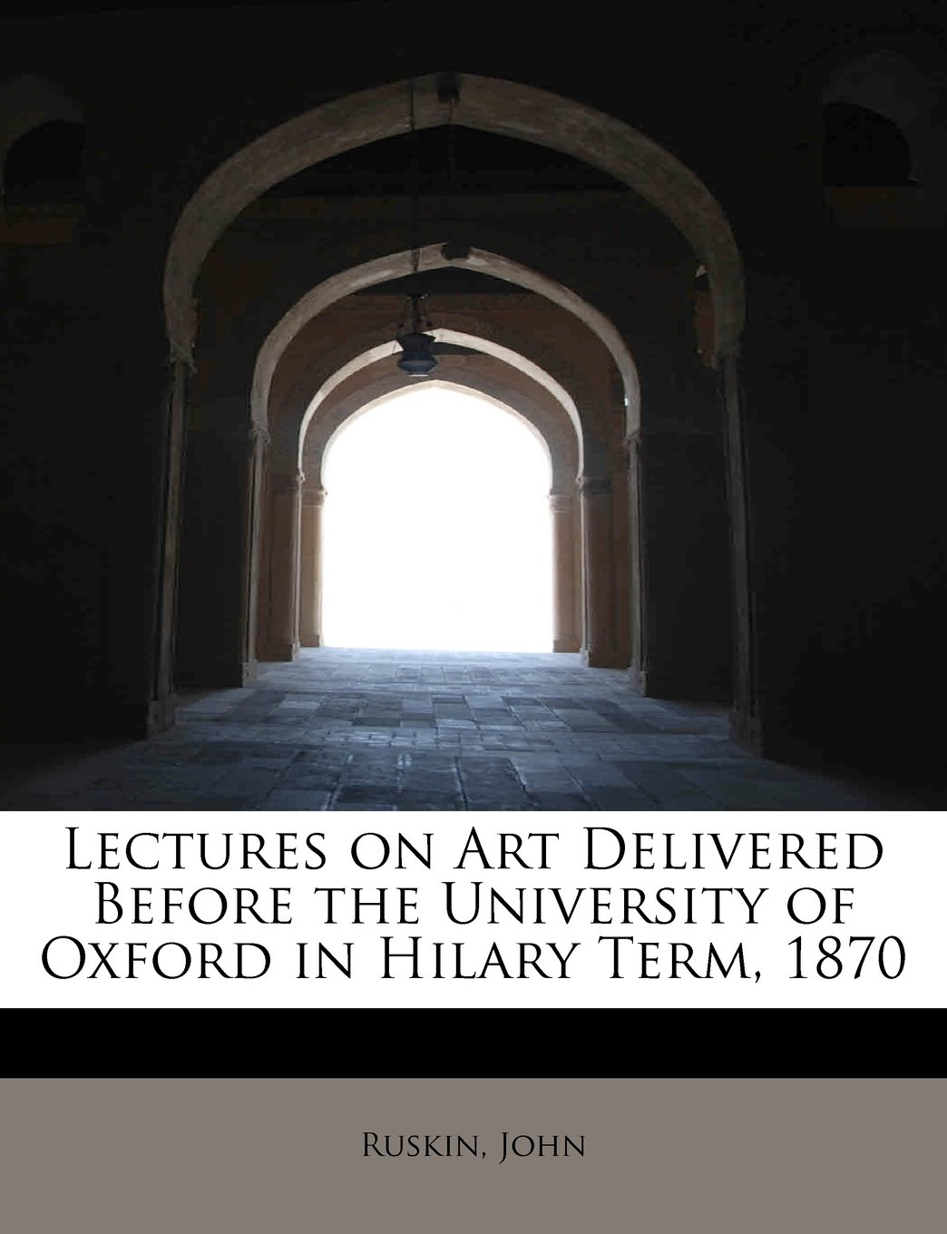 Lectures on Art Delivered Before the University of Oxford in Hilary Term, 1870 pdf epub
