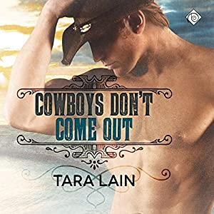 Audio Book Review: Cowboys Don't Come Out (Cowboys Don't #1) by Tara Lain (Author) & K.C. Kelly (Narrator)