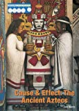 img - for The Ancient Aztecs (Cause & Effect: Ancient Civilizations) book / textbook / text book