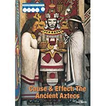 Cause & Effect: The Ancient Aztecs