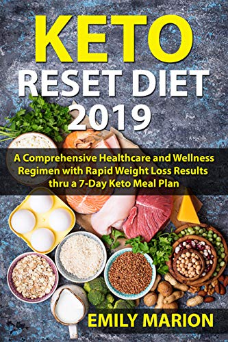 7 Meal Day (Keto Reset Diet 2019: A Comprehensive Healthcare and Wellness Regimen with Rapid Weight Loss Results thru a 7-Day Keto Meal Plan)