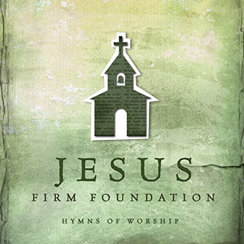 Jesus, Firm Foundation: Hymns ...