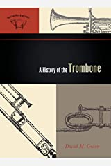 A History of the Trombone (The American Wind Band) Hardcover