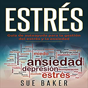 Estrés: Guia de Auto Ayuda para Controlar el Estrés y Ansiedad [Stress: Self-Help Guide to Stress and Anxiety Management] Audiobook