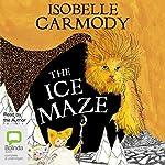 The Ice Maze: The Kingdom of the Lost, Book 3   Isobelle Carmody