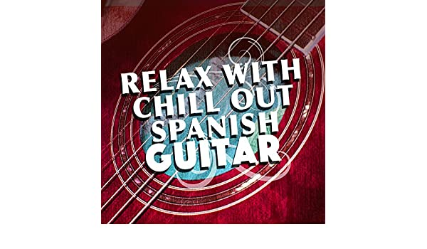 Relax with Chill out Spanish Guitar by Relax Music Chitarra ...