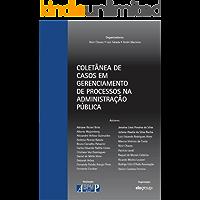 Coletânea de Casos em Gerenciamento de Processos na Administração Pública