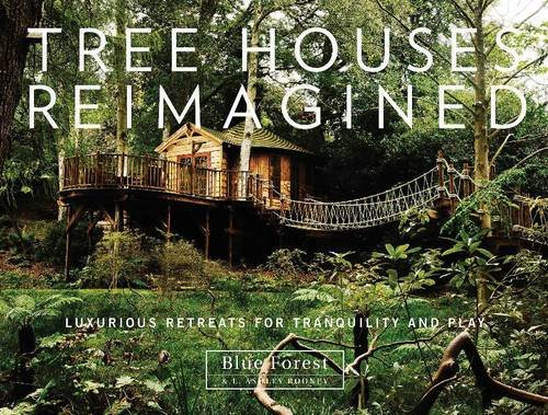 Book Cover: Tree Houses Reimagined: Luxurious Retreats for Tranquility and Play
