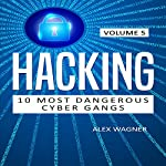 Hacking: 10 Most Dangerous Cyber Gangs, Book 5 | Alex Wagner