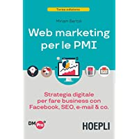 Web marketing per le PMI. Strategia digitale per fare business con Facebook, SEO, email & Co.
