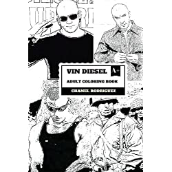 Vin Diesel Adult Coloring Book: The Fast and Furious and Riddick Star, xXx Lead and Machism Inspired Adult Coloring Book (Vin Diesel Books)