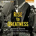Rise to Greatness: Abraham Lincoln and America's Most Perilous Year Audiobook by David Von Drehle Narrated by Robertson Dean