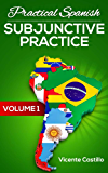 Practical Spanish Subjunctive Practice: Volume 1