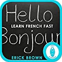 Learn French Faster: Master a Foreign Language: Self-Hypnosis & Meditation Speech by  Erick Brown