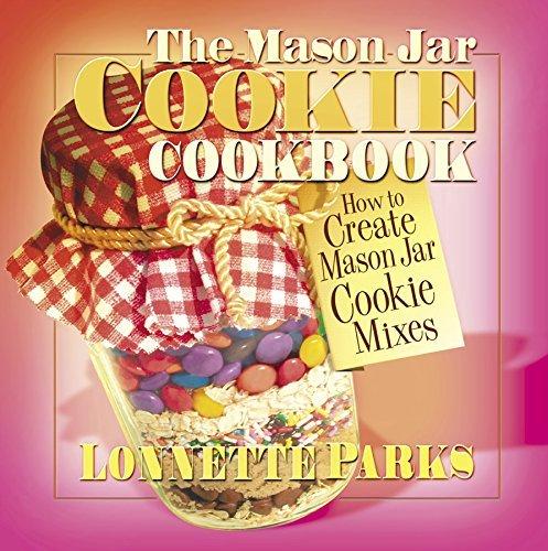The Mason Jar Cookie Cookbook: How to Create Mason Jar Cookie Mixes (Marson Jar Cookbook)