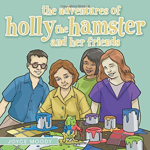 Read Online The Adventures of Holly the Hamster and Her Friends PDF