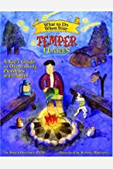 What to Do When Your Temper Flares: A Kid's Guide to Overcoming Problems With Anger (What to Do Guides for Kids) Paperback
