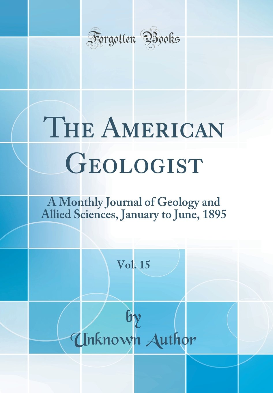 Download The American Geologist, Vol. 15: A Monthly Journal of Geology and Allied Sciences, January to June, 1895 (Classic Reprint) ebook