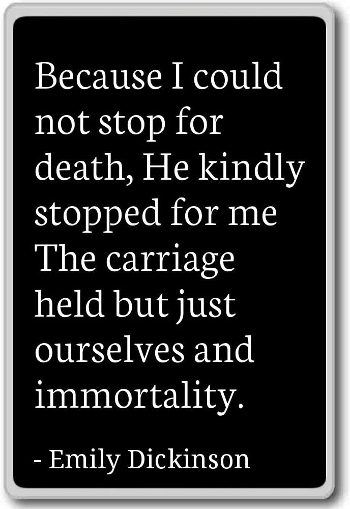 Because I could not stop for death, He kind... - Emily Dickinson quotes fridge magnet, Black