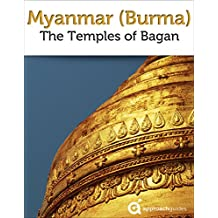 Myanmar (Burma): Temples of Bagan (2017 Travel Guide)
